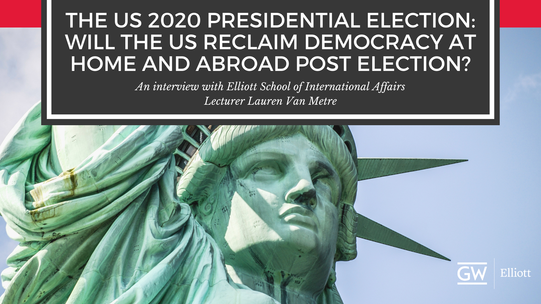The Us 2020 Presidential Election Will The Us Reclaim Democracy At Home And Abroad Post Election Elliott School Office Of Graduate Admissions